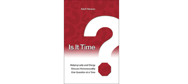 Is It Time? Helping Laity and Clergy Discuss Homosexuality One Question a Time by Adolf Hansen
