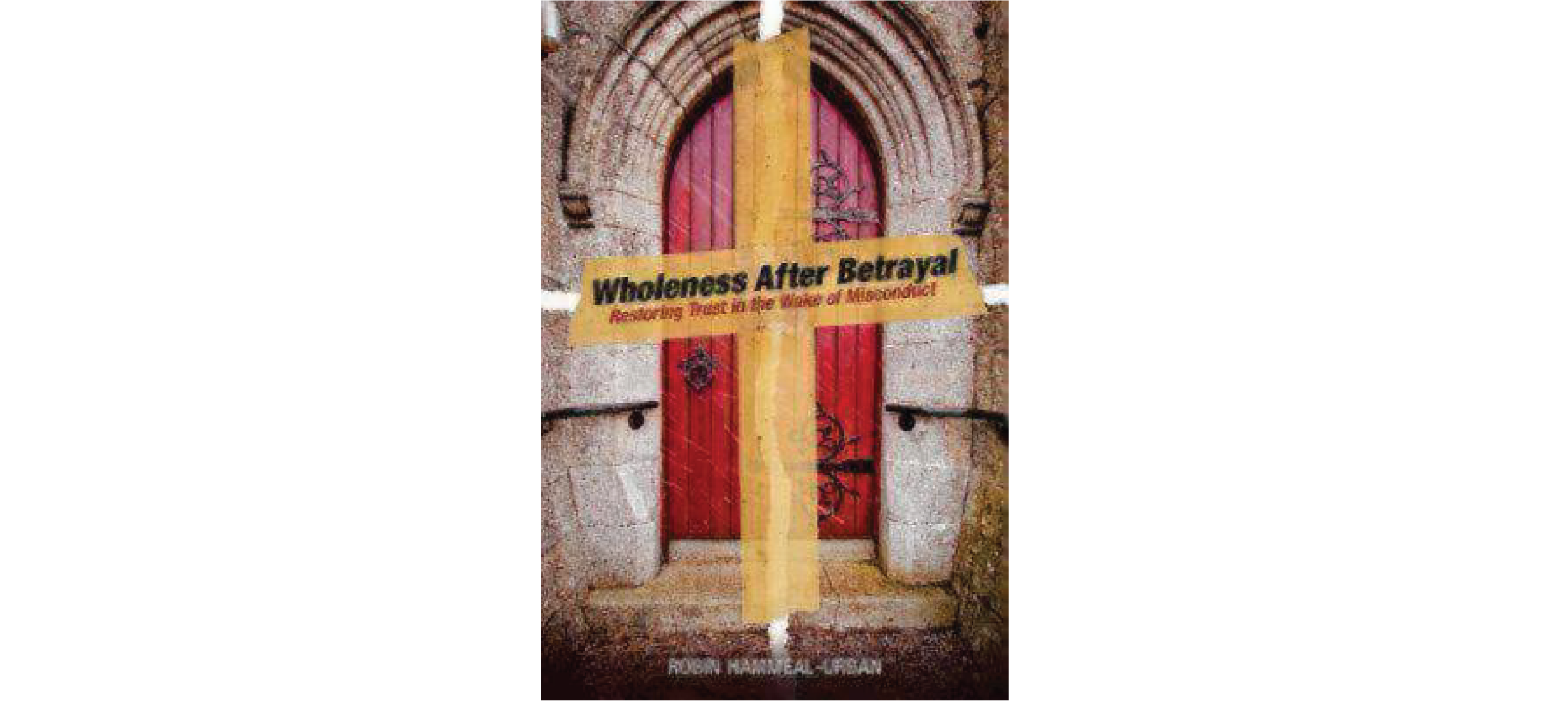 Wholeness After Betrayal: Restoring Trust in the Wake of Sexual Misconduct by Robin Hammeal-Urban
