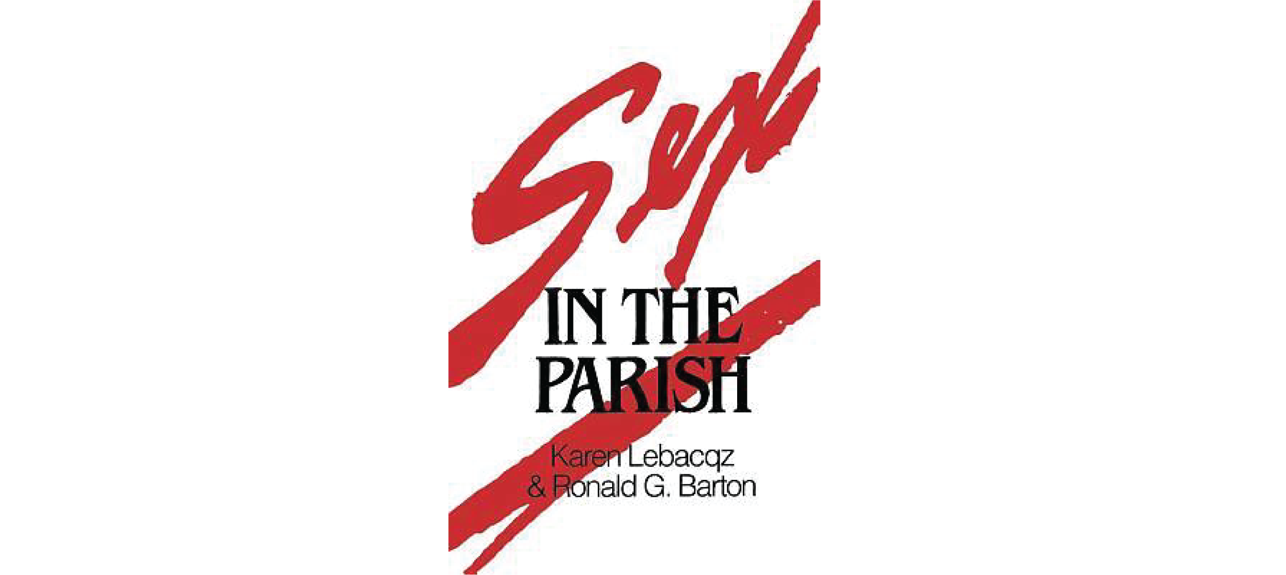 Sex in the Parish by Karen Lebacqz and Ronald Barton