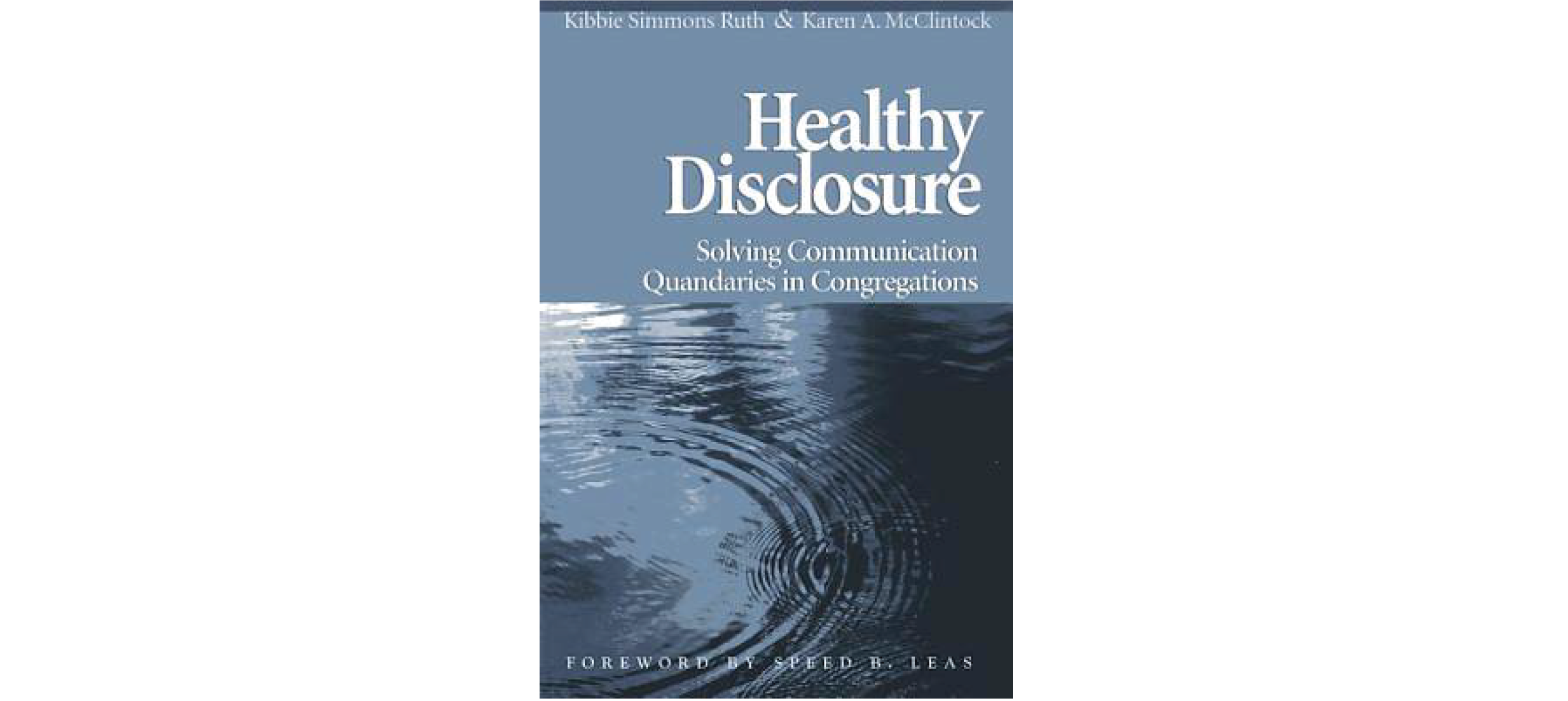 Healthy Disclosure: Solving Communication Quandaries in Congregations by Kibbie Simmons Ruth (Author), Karen A. McClintock