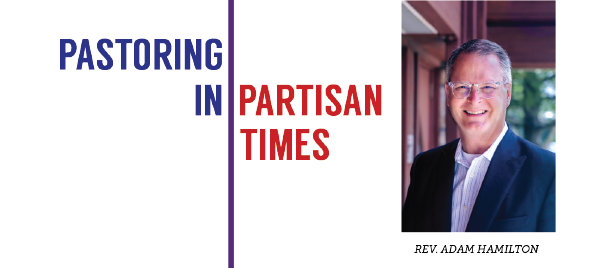 Pastoring in Partisan Times with Rev. Adam Hamilton